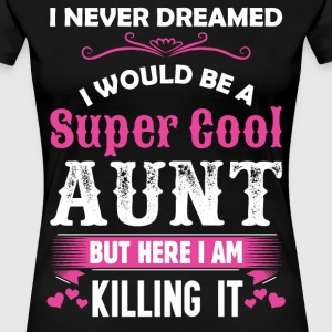 I Never Dreamed I Would Be A Super Cool Aunt T-Shirts - Women's Premium T-Shirt