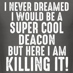 I Never Dreamed I Would Be A Super Cool Deacon... T-Shirts - Men's T-Shirt