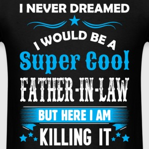 I Never Dreamed I Would Be A Super Cool Father In T-Shirts - Men's T-Shirt