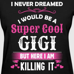 I Never Dreamed I Would Be A Super Cool Gigi T-Shirts - Women's T-Shirt