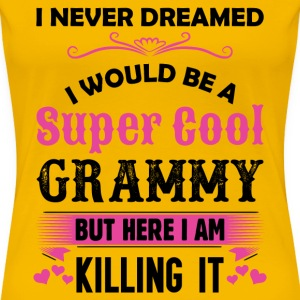 I Never Dreamed I Would Be A Super Cool Grammy T-Shirts - Women's Premium T-Shirt