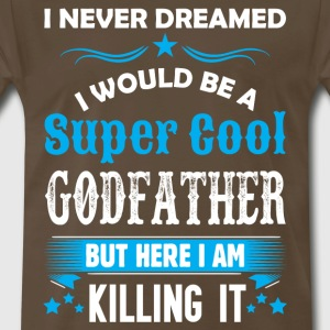 I Never Dreamed I Would Be A Super Cool Godfather T-Shirts - Men's Premium T-Shirt
