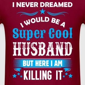 I Never Dreamed I Would Be A Super Cool Husband T-Shirts - Men's T-Shirt
