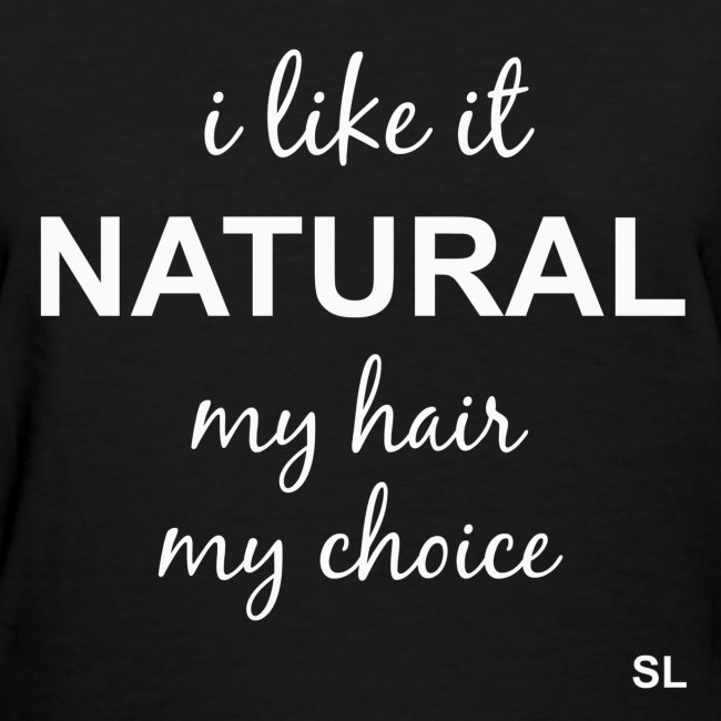 I Like it Natural My Hair My Choice. African American Woman NATURAL Hair T-shirt Apparel by Stephanie Lahart.