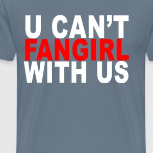 you_cant_fangirl_with_us_ - Men's Premium T-Shirt