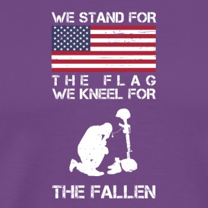 We Stand For The Flag We Kneel For The Fallen Shir - Men's Premium T-Shirt