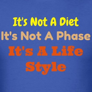 It's Not A Diet, It's Not A Phase, Its a Lifestyl - Men's T-Shirt