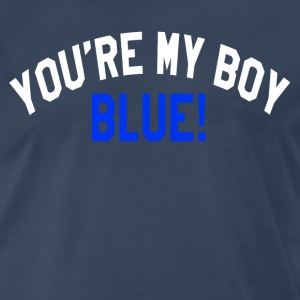 You're My Boy Blue - Old School T-Shirts - Men's Premium T-Shirt