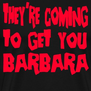 They're Coming To Get You Barbara -Day Of The Dead T-Shirts - Men's Premium T-Shirt