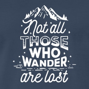 Not All Those Who Wander Are Lost ! Original Tee - Men's Premium T-Shirt