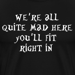 The Mad Hatter Quote T-Shirts - Men's Premium T-Shirt