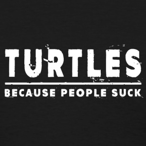 Turtles, Because People Suck - Turtle T-Shirts - Women's T-Shirt