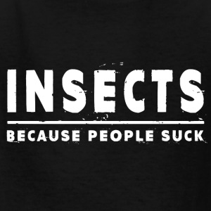 Insects, Because People Suck - Insect Kids' Shirts - Kids' T-Shirt