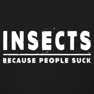 Insects, Because People Suck - Insect T-Shirts - Women's T-Shirt