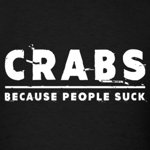 Crabs, Because People Suck - Crab T-Shirts - Men's T-Shirt