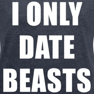i only date beasts T-Shirts - Women´s Rolled Sleeve Boxy T-Shirt