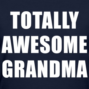 Totally Awesome Grandma T-Shirts - Women's T-Shirt