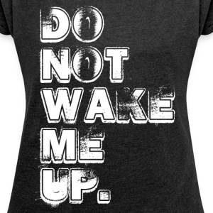 DON'T WAKE ME UP T-Shirts - Women´s Rolled Sleeve Boxy T-Shirt
