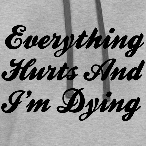 Everything Hurts And I'm Dying Hoodies - Contrast Hoodie