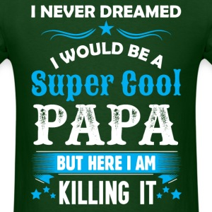 I Never Dreamed I Would Be A Super Cool Papa T-Shirts - Men's T-Shirt