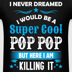I Never Dreamed I Would Be A Super Cool Pop Pop T-Shirts - Men's T-Shirt