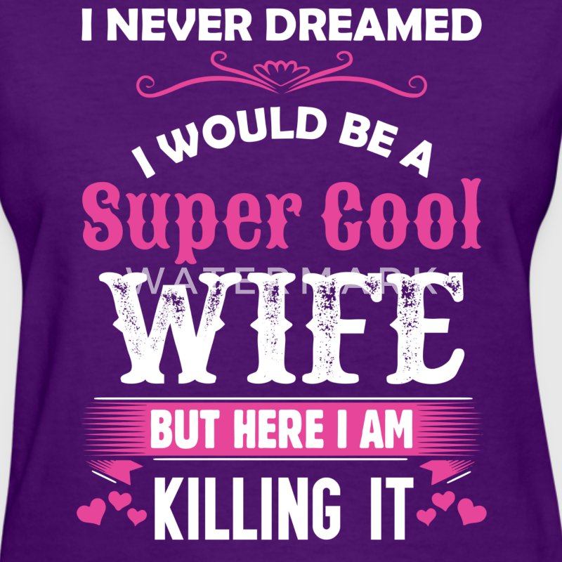 I Never Dreamed I Would Be A Super Cool Wife T-Shirts - Women's T-Shirt