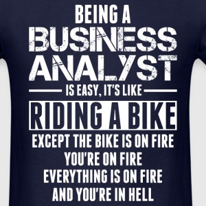 Being A Business Analyst Is Like Riding A Bike T-Shirts - Men's T-Shirt
