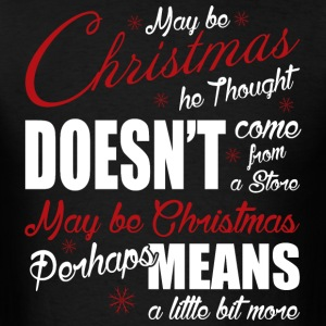 May Be Chrmay_be_christmas_he_thought_doesnt_come_ T-Shirts - Men's T-Shirt