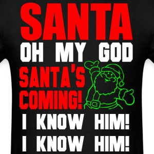 santa_oh_my_god_santas_coming_i_know_him T-Shirts - Men's T-Shirt