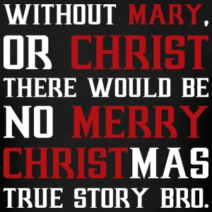 Without Mary Or Christ There Would Be No Merry Chr T-Shirts - Men's T-Shirt