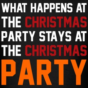 What Happens At The Christmas party Stays At The C T-Shirts - Men's T-Shirt