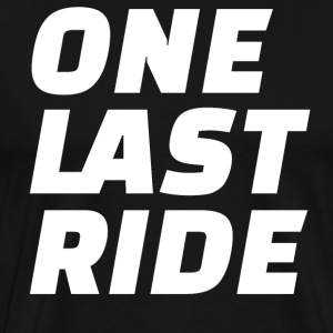 One Last Ride T-Shirts - Men's Premium T-Shirt