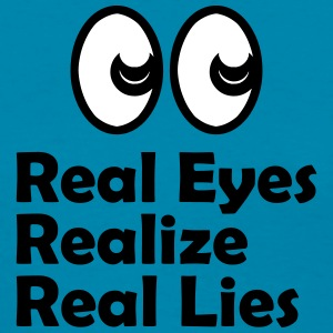 Real Eyes, Realize, Real Lies Quote T-Shirts - Women's T-Shirt