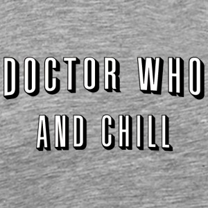 Doctor Who And Chill - Men's Premium T-Shirt