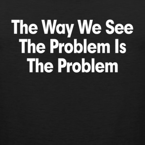 THE WAY WE SEE THE PROBLEM IS THE PROBLEM Sportswear - Men's Premium Tank