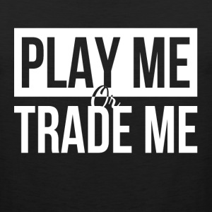 PLAY ME OR TRADE ME Sportswear - Men's Premium Tank