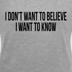 I DON'T WANT TO BELIEVE, I WANT TO KNOW T-Shirts - Women´s Roll Cuff T-Shirt