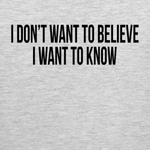 I DON'T WANT TO BELIEVE, I WANT TO KNOW Sportswear - Men's Premium Tank