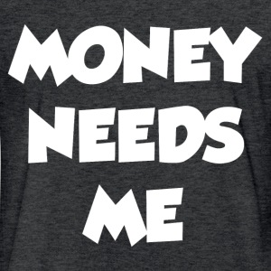 MONEY NEEDS ME T-Shirts - Fitted Cotton/Poly T-Shirt by Next Level