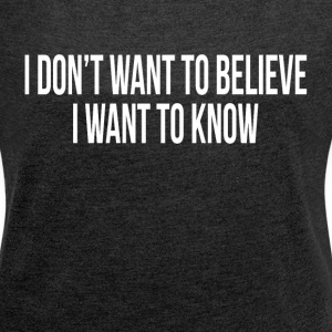 I DON'T WANT TO BELIEVE, I WANT TO KNOW T-Shirts - Women´s Rolled Sleeve Boxy T-Shirt
