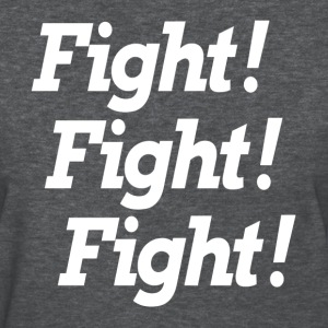 FIGHT! FIGHT! FIGHT! T-Shirts - Women's T-Shirt