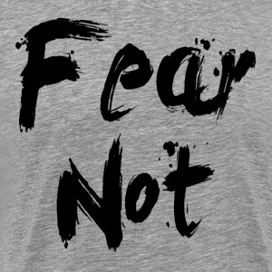 FEAR NOT T-Shirts - Men's Premium T-Shirt