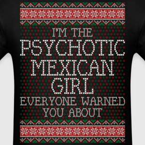 im_the_psychotic_mexican_girl_everyone_w T-Shirts - Men's T-Shirt