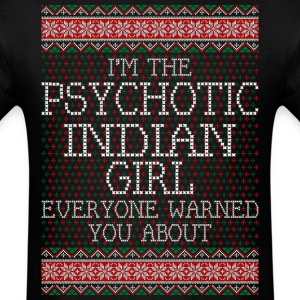 im_the_psychotic_indian_girl_everyone_wa T-Shirts - Men's T-Shirt