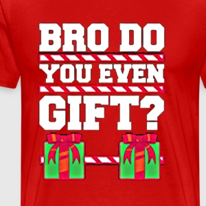 BRO DO YOU EVEN GIFT? - Men's Premium T-Shirt