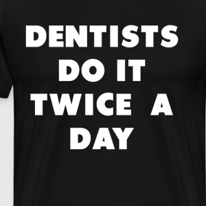 Dentists Do It Twice a Day Sexy Flossing T-Shirt T-Shirts - Men's Premium T-Shirt