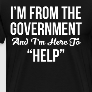 I'm From the Government and I'm Here to Help Tee T-Shirts - Men's Premium T-Shirt