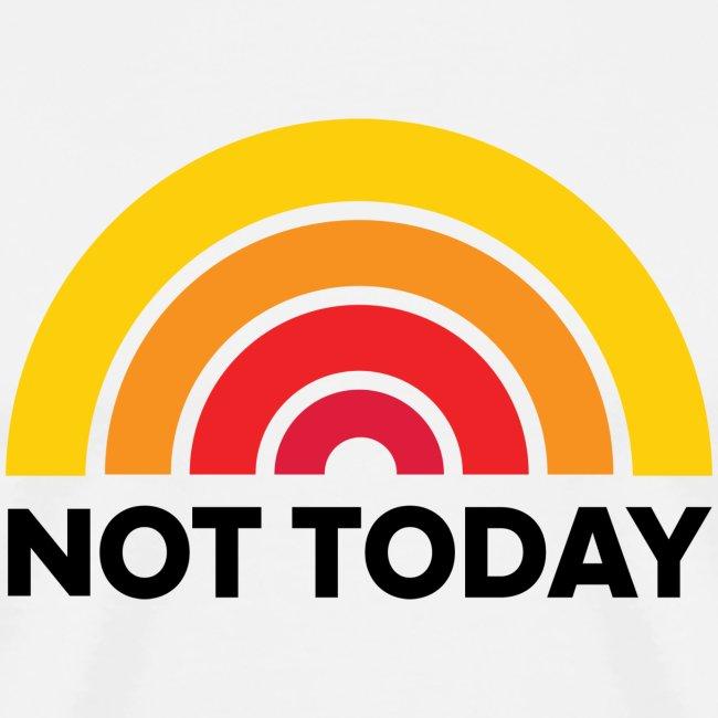 Not Today Tee (Unisex)