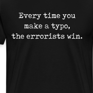 Every Time You Make a Typo, the Errorists Win Tee T-Shirts - Men's Premium T-Shirt