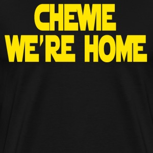 Chewie We're Home T-Shirts - Men's Premium T-Shirt